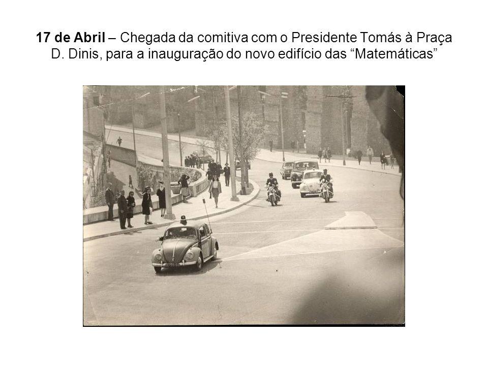 17 de Abril – Chegada da comitiva com o Presidente Tomás à Praça D. Dinis, para a inauguração do novo edifício das Matemáticas