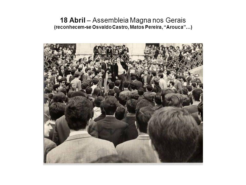 18 Abril – Assembleia Magna nos Gerais (reconhecem-se Osvaldo Castro, Matos Pereira, Arouca…)