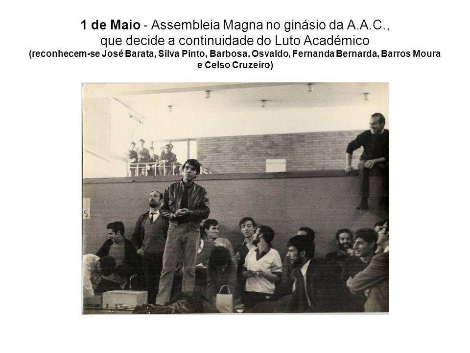 1 de Maio - Assembleia Magna no ginásio da A.A.C., que decide a continuidade do Luto Académico (reconhecem-se José Barata, Silva Pinto, Barbosa, Osval