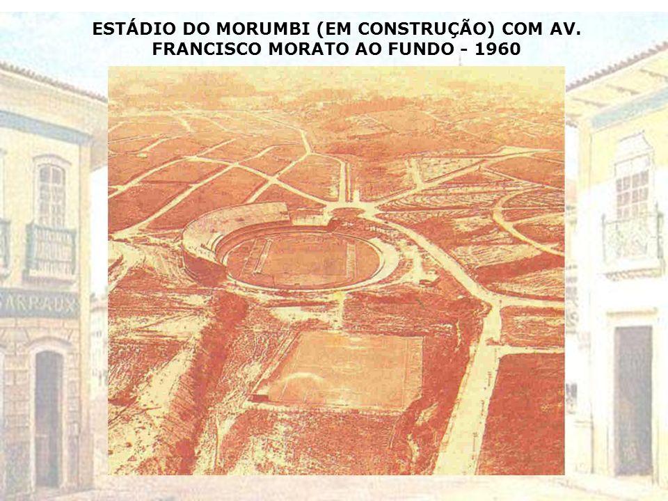 ESTÁDIO DO MORUMBI (EM CONSTRUÇÃO) COM AV. FRANCISCO MORATO AO FUNDO - 1960