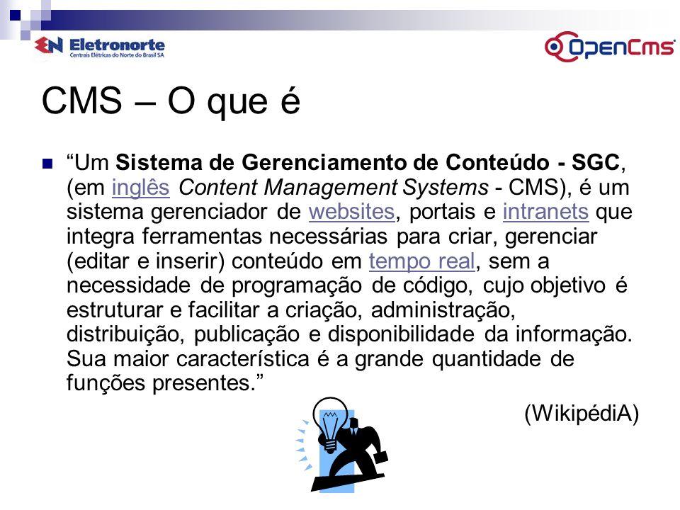 Site corporativo da Eletronorte Definição do CMS – Adoção do OpenCms Premissas Solução Open Source – sem custo para licença de software em atendimento ao governo federal Utilização das tecnologias de ponta mais recentes - padrões O.O., java, XML, CSS, XHTM, SGBD.