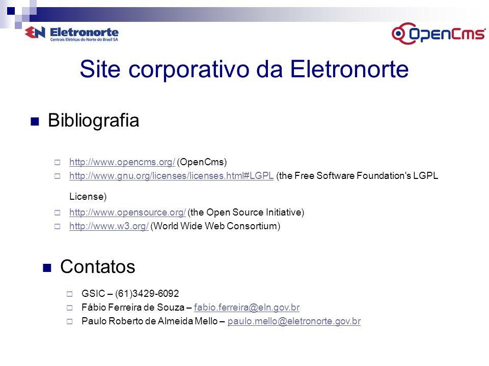 Site corporativo da Eletronorte Bibliografia http://www.opencms.org/ (OpenCms) http://www.opencms.org/ http://www.gnu.org/licenses/licenses.html#LGPL