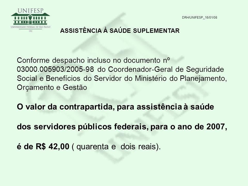 DRH/UNIFESP_16/01/08 ASSISTÊNCIA À SAÚDE SUPLEMENTAR Conforme despacho incluso no documento nº 03000.005903/2005-98 do Coordenador-Geral de Seguridade