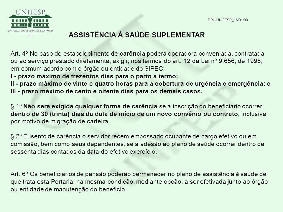 DRH/UNIFESP_16/01/08 ASSISTÊNCIA À SAÚDE SUPLEMENTAR Art. 4º No caso de estabelecimento de carência poderá operadora conveniada, contratada ou ao serv