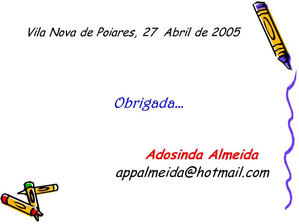 Vila Nova de Poiares, 27 Abril de 2005 Obrigada… Adosinda Almeida appalmeida@hotmail.com