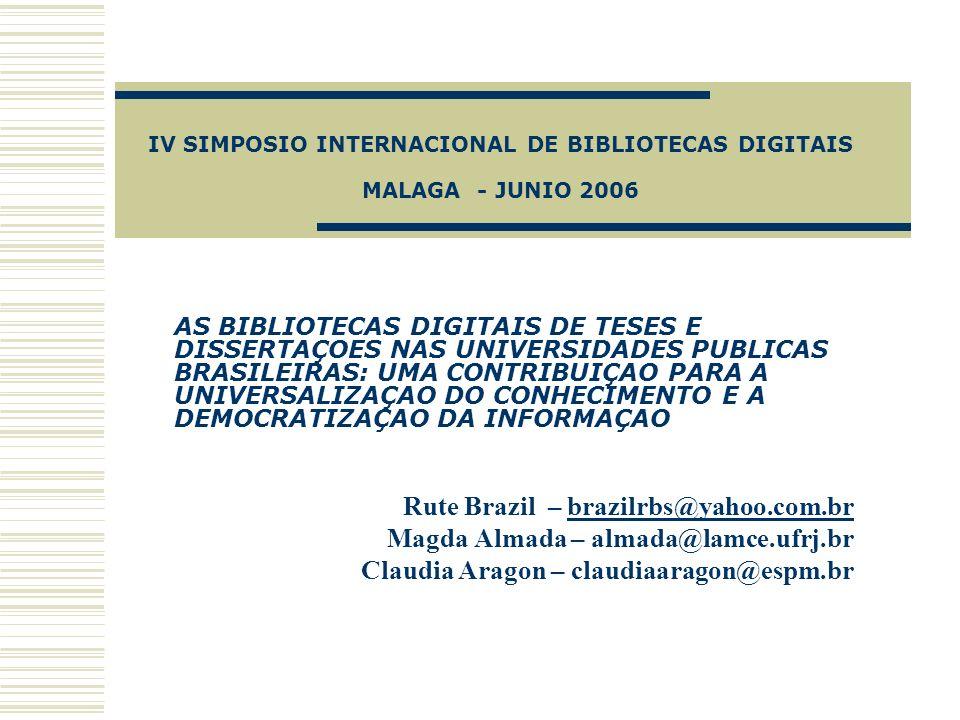 IV SIMPOSIO INTERNACIONAL DE BIBLIOTECAS DIGITAIS MALAGA - JUNIO 2006 AS BIBLIOTECAS DIGITAIS DE TESES E DISSERTAÇOES NAS UNIVERSIDADES PUBLICAS BRASI