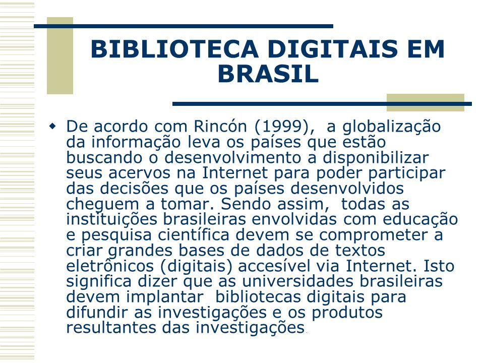 BIBLIOTECA DIGITAIS EM BRASIL De acordo com Rincón (1999), a globalização da informação leva os países que estão buscando o desenvolvimento a disponib