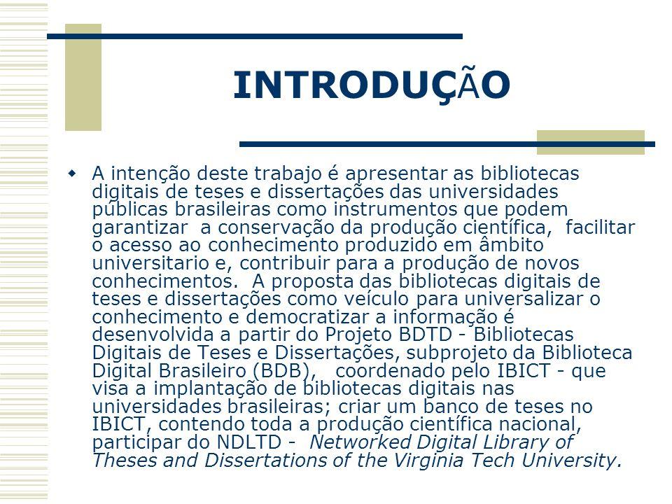 INTRODUÇ Ã O A intenção deste trabajo é apresentar as bibliotecas digitais de teses e dissertações das universidades públicas brasileiras como instrum