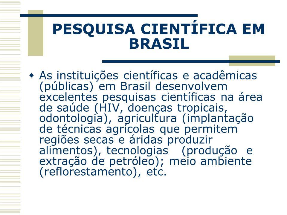 PESQUISA CIENTÍFICA EM BRASIL As instituições científicas e acadêmicas (públicas) em Brasil desenvolvem excelentes pesquisas científicas na área de sa