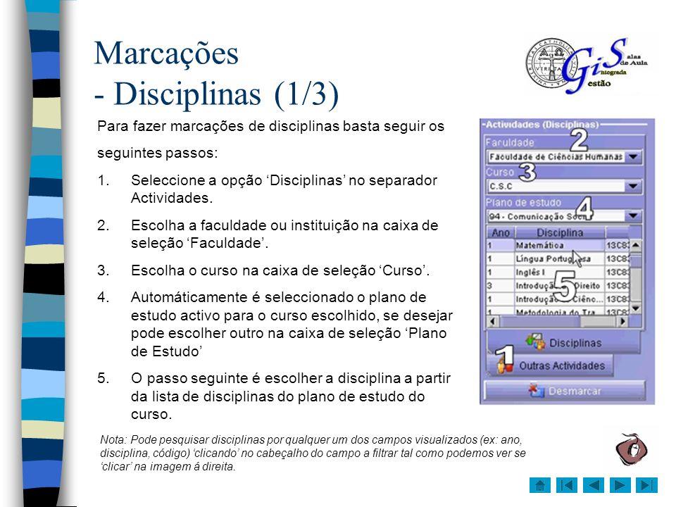 Marcações - Disciplinas (2/3) 6.Para marcar basta arrastar, com o rato, a disciplina desejada até á célula do mapa de visualização diária, correspondente ao tempo e sala em que queremos fazer a marcação e largar o botão do rato.