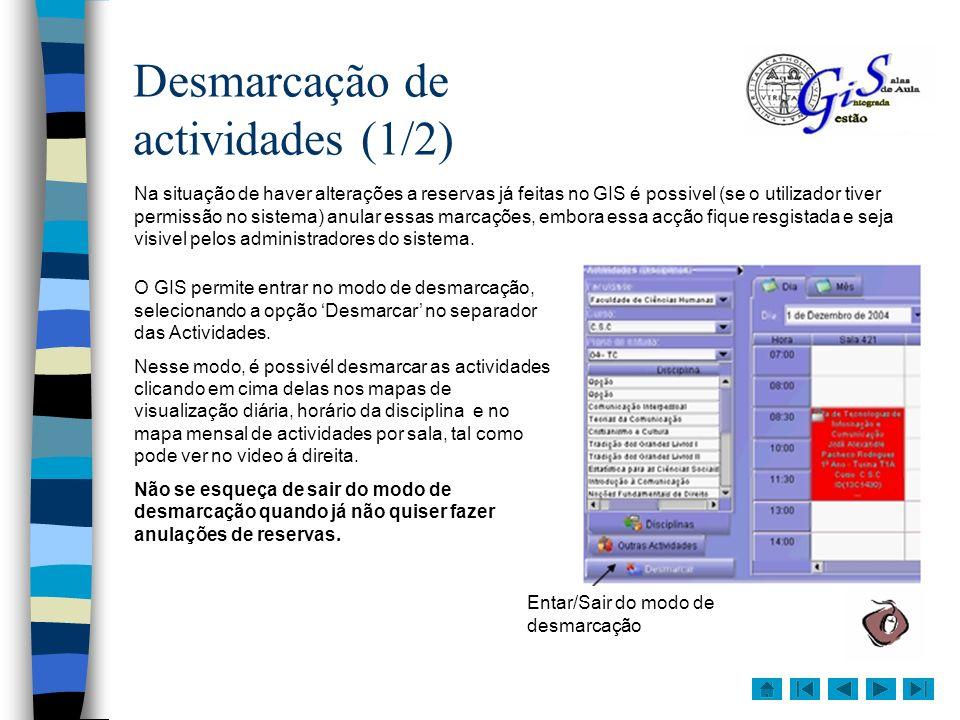 Desmarcação de actividades (2/2) No ecrã de desmarcação pode remover as reservas da hora, dia, semana, mês ou todas as reservas da actividade e sala escolhida.