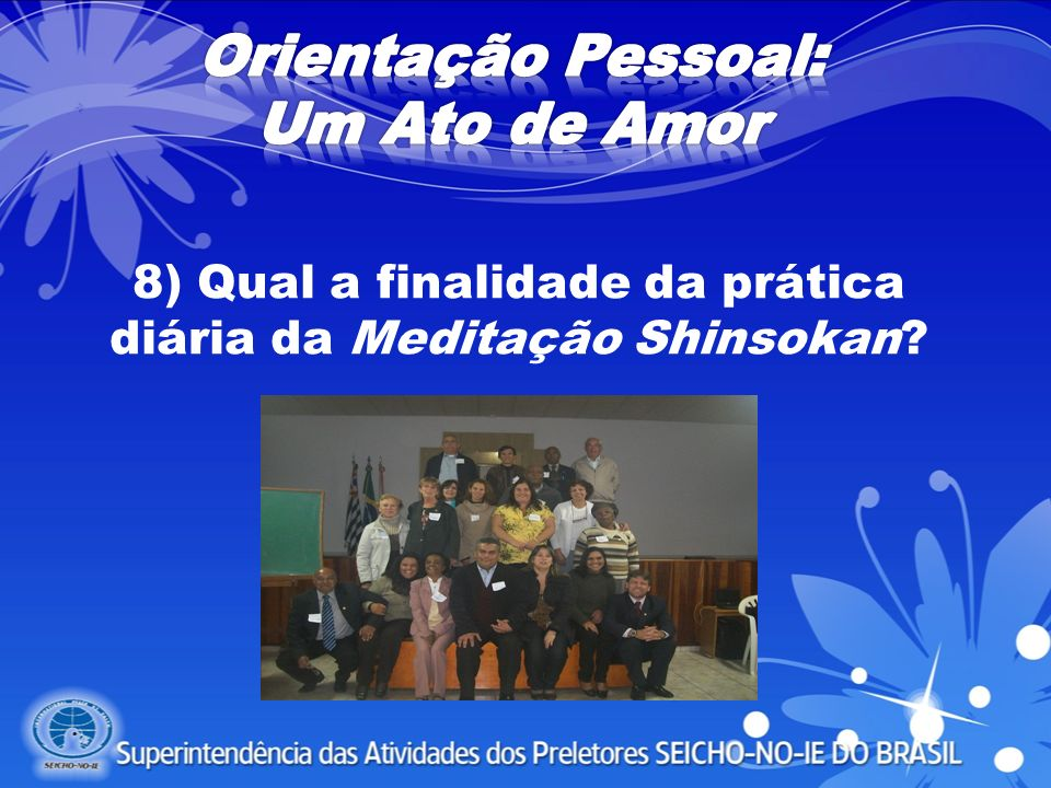 8) Qual a finalidade da prática diária da Meditação Shinsokan?