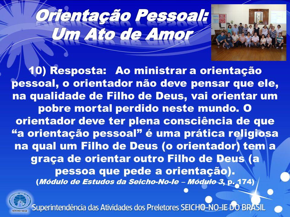 10) Resposta:Ao ministrar a orientação pessoal, o orientador não deve pensar que ele, na qualidade de Filho de Deus, vai orientar um pobre mortal perd