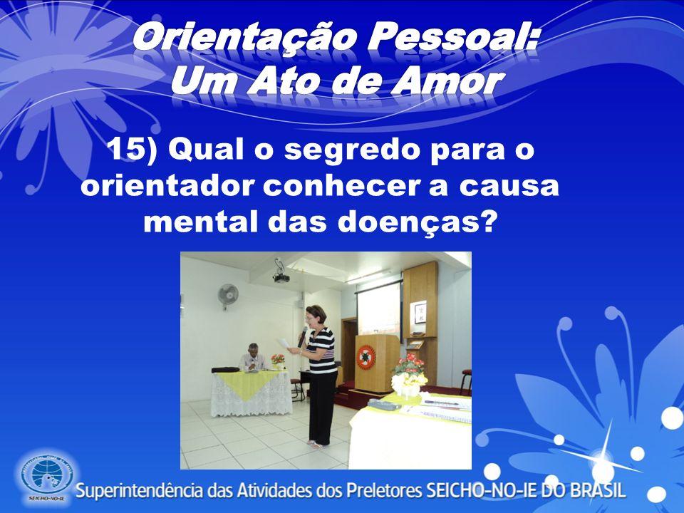15) Qual o segredo para o orientador conhecer a causa mental das doenças?