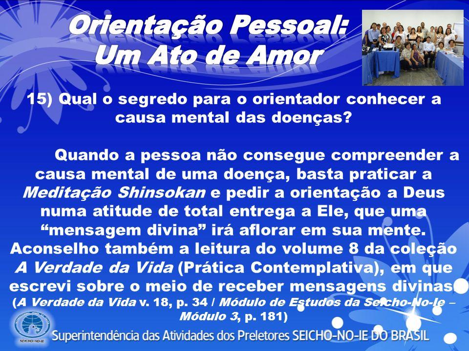 Quando a pessoa não consegue compreender a causa mental de uma doença, basta praticar a Meditação Shinsokan e pedir a orientação a Deus numa atitude d
