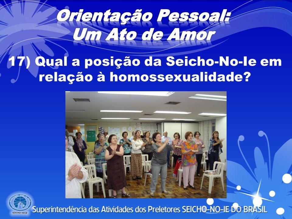 17) Qual a posição da Seicho-No-Ie em relação à homossexualidade?