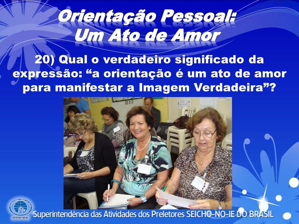 20) Qual o verdadeiro significado da expressão: a orientação é um ato de amor para manifestar a Imagem Verdadeira?