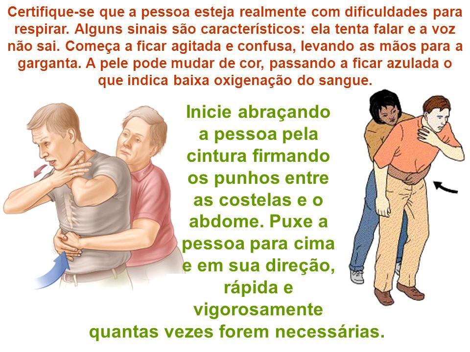 Inicie abraçando a pessoa pela cintura firmando os punhos entre as costelas e o abdome. Puxe a pessoa para cima e em sua direção, rápida e vigorosamen