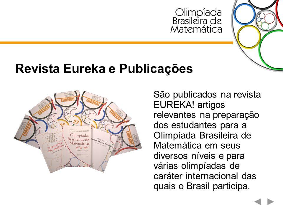 Revista Eureka e Publicações São publicados na revista EUREKA! artigos relevantes na preparação dos estudantes para a Olimpíada Brasileira de Matemáti