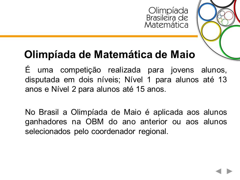 Olimpíada de Matemática de Maio É uma competição realizada para jovens alunos, disputada em dois níveis; Nível 1 para alunos até 13 anos e Nível 2 par