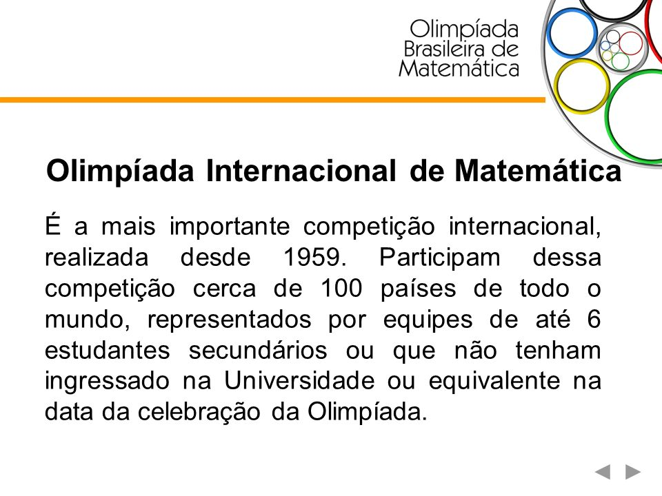 Olimpíada Internacional de Matemática É a mais importante competição internacional, realizada desde 1959. Participam dessa competição cerca de 100 paí
