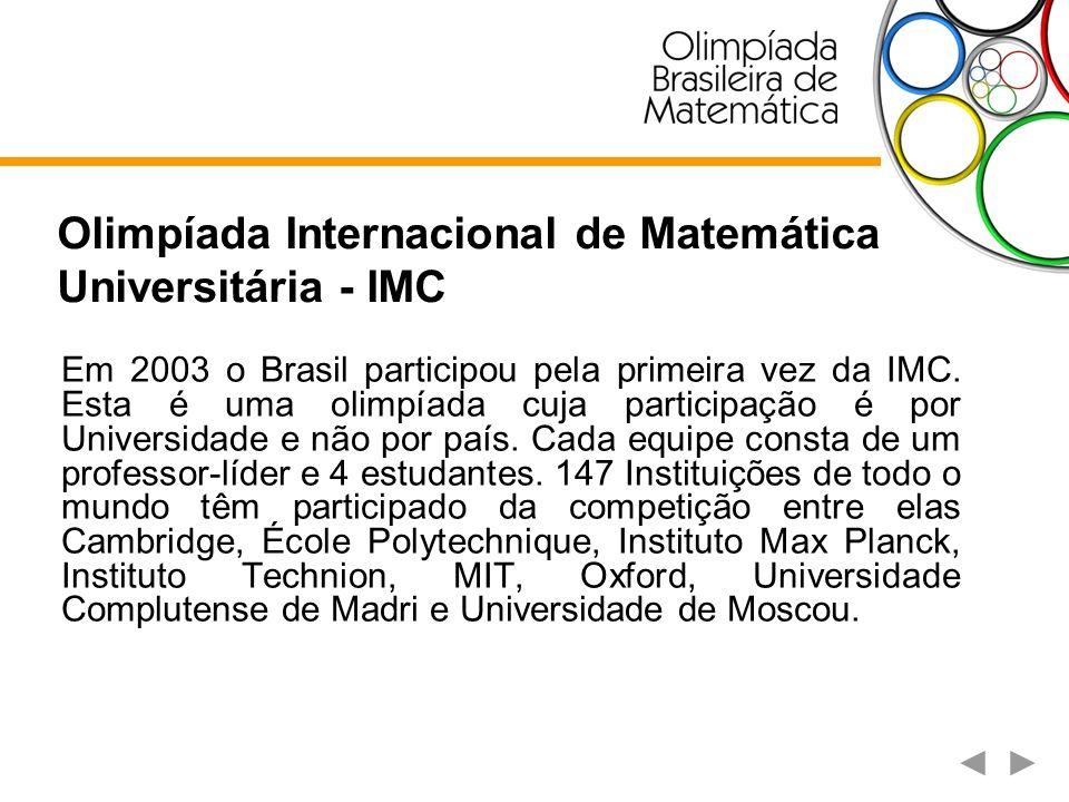 Olimpíada Internacional de Matemática Universitária - IMC Em 2003 o Brasil participou pela primeira vez da IMC. Esta é uma olimpíada cuja participação
