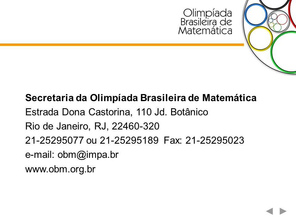 Secretaria da Olimpíada Brasileira de Matemática Estrada Dona Castorina, 110 Jd. Botânico Rio de Janeiro, RJ, 22460-320 21-25295077 ou 21-25295189 Fax