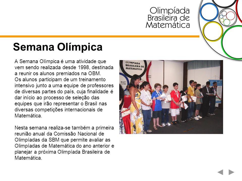 Semana Olímpica A Semana Olímpica é uma atividade que vem sendo realizada desde 1998, destinada a reunir os alunos premiados na OBM. Os alunos partici