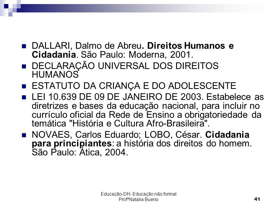 Educação-DH- Educação não formal ProfªNatalia Bueno41 DALLARI, Dalmo de Abreu.