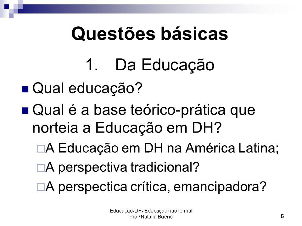 Educação-DH- Educação não formal ProfªNatalia Bueno5 Qual educação.