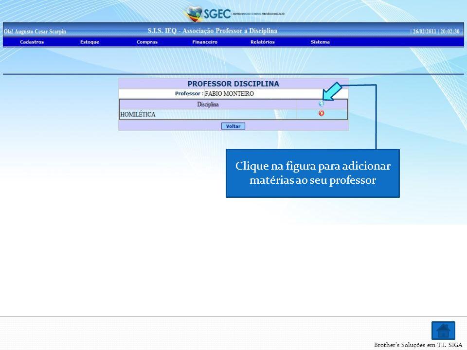 Brothers Soluções em T.I. SIGA Clique na figura para adicionar matérias ao seu professor