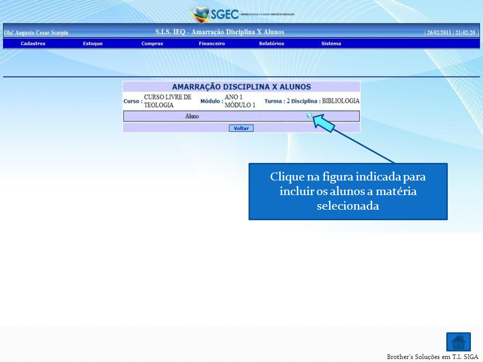 Brothers Soluções em T.I. SIGA Clique na figura indicada para incluir os alunos a matéria selecionada