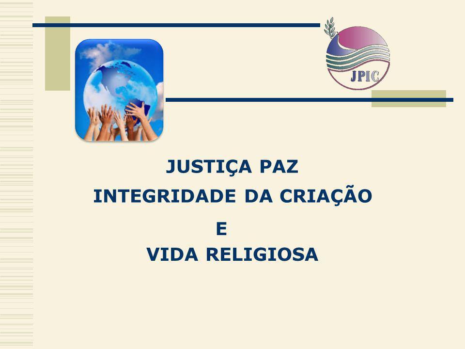 JUSTIÇA PAZ INTEGRIDADE DA CRIAÇÃO VIDA RELIGIOSA E