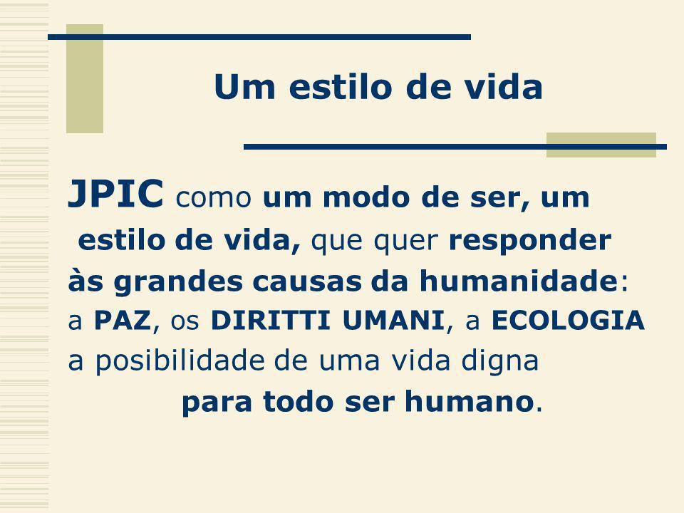 Um estilo de vida JPIC como um modo de ser, um estilo de vida, que quer responder às grandes causas da humanidade: a PAZ, os DIRITTI UMANI, a ECOLOGIA