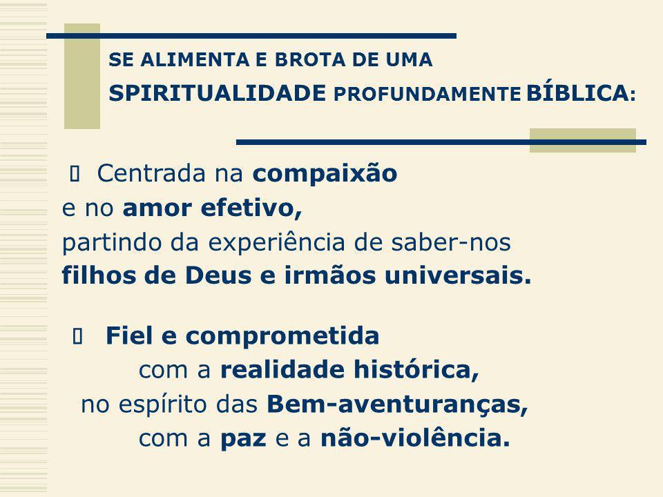 SE ALIMENTA E BROTA DE UMA SPIRITUALIDADE PROFUNDAMENTE BÍBLICA : Centrada na compaixão e no amor efetivo, partindo da experiência de saber-nos filhos