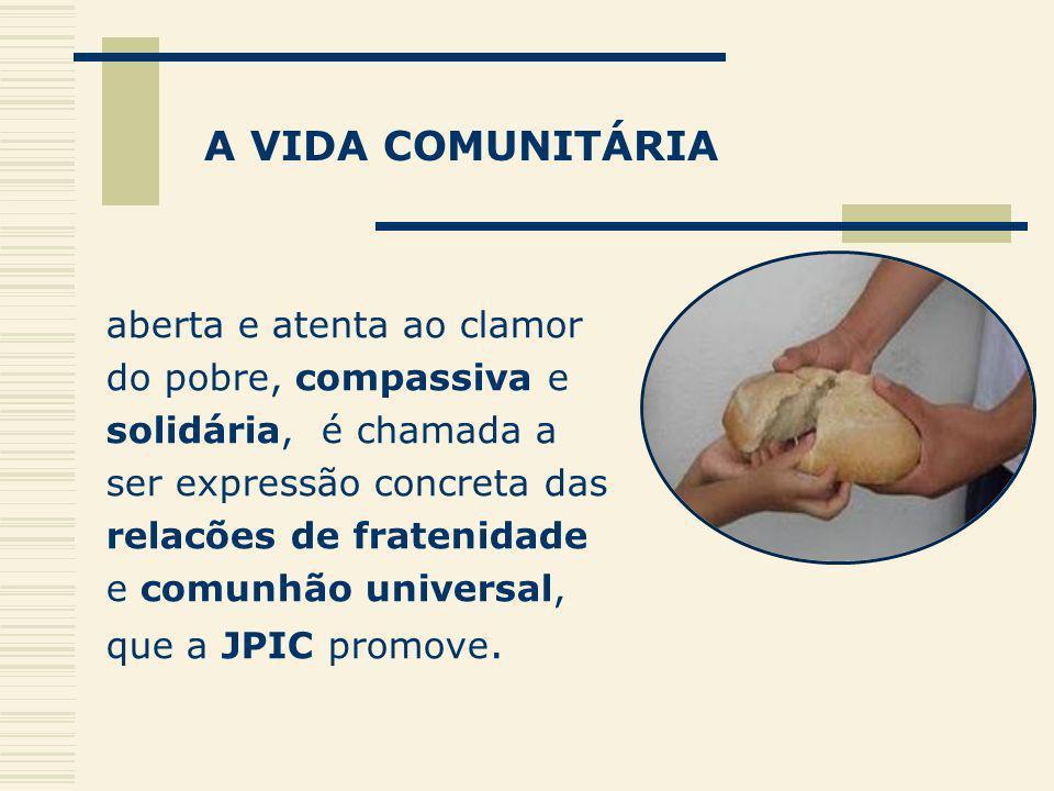aberta e atenta ao clamor do pobre, compassiva e solidária, é chamada a ser expressão concreta das relacões de fratenidade e comunhão universal, que a