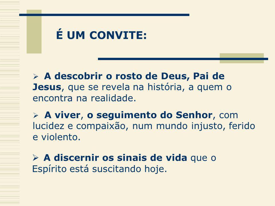 É UM CONVITE: A viver, o seguimento do Senhor, com lucidez e compaixão, num mundo injusto, ferido e violento. A discernir os sinais de vida que o Espí