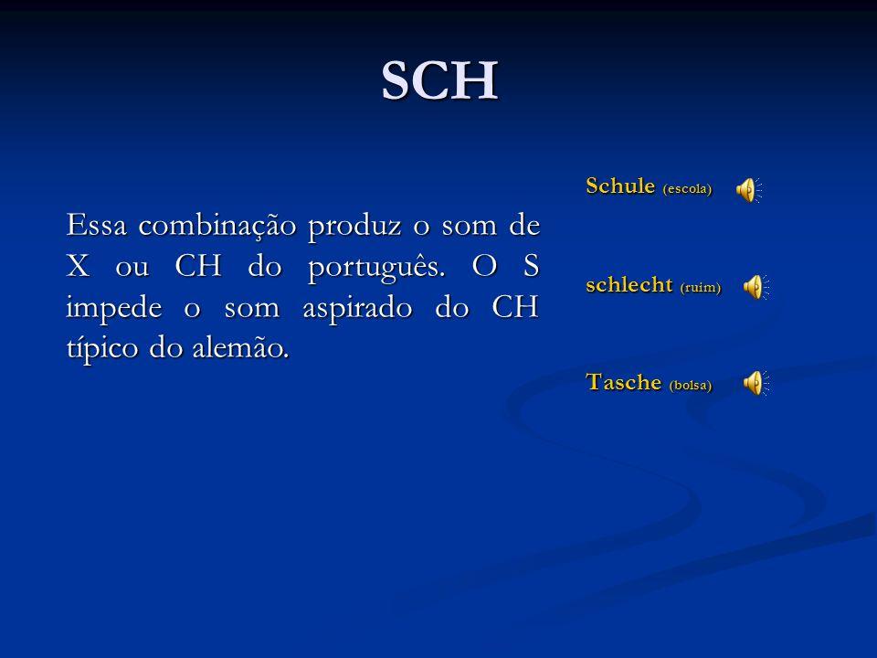 CH ich (eu) Milch (leite) München (Munique) sechzehn (dezesseis) möchten (gostaria) Buch (livro) Nacht (noite) noch (ainda) Chemie (química) China (Ch