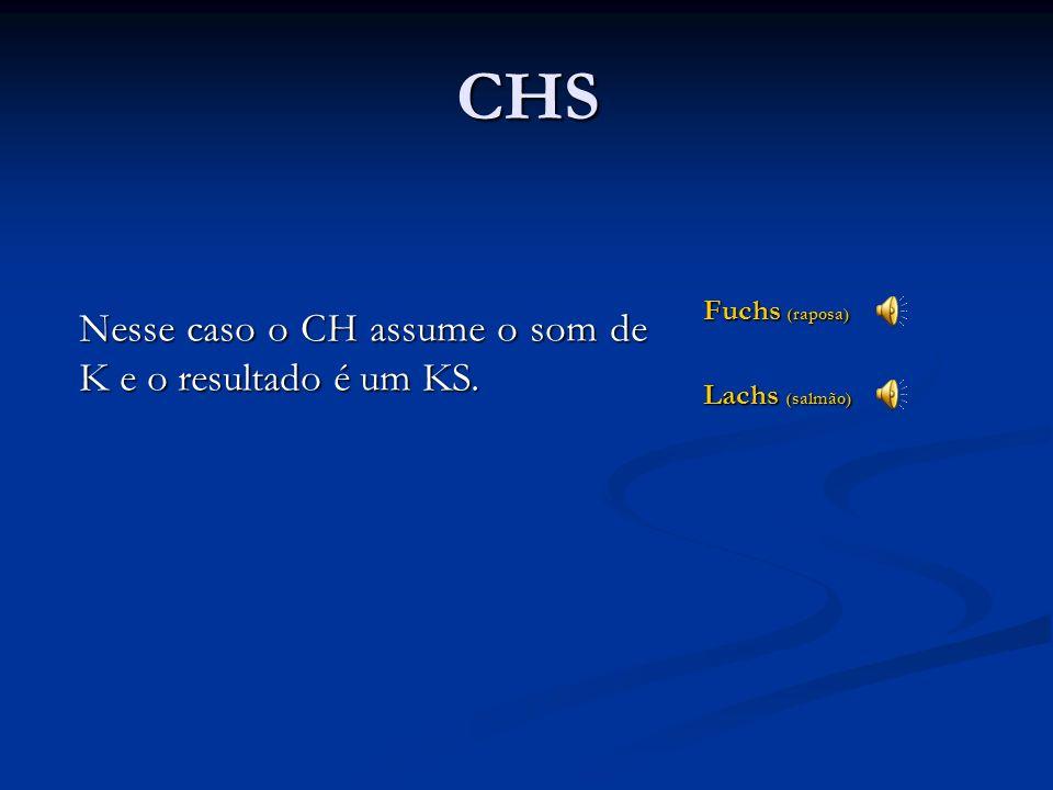 SCH Schule (escola) schlecht (ruim) Tasche (bolsa) Essa combinação produz o som de X ou CH do português. O S impede o som aspirado do CH típico do ale