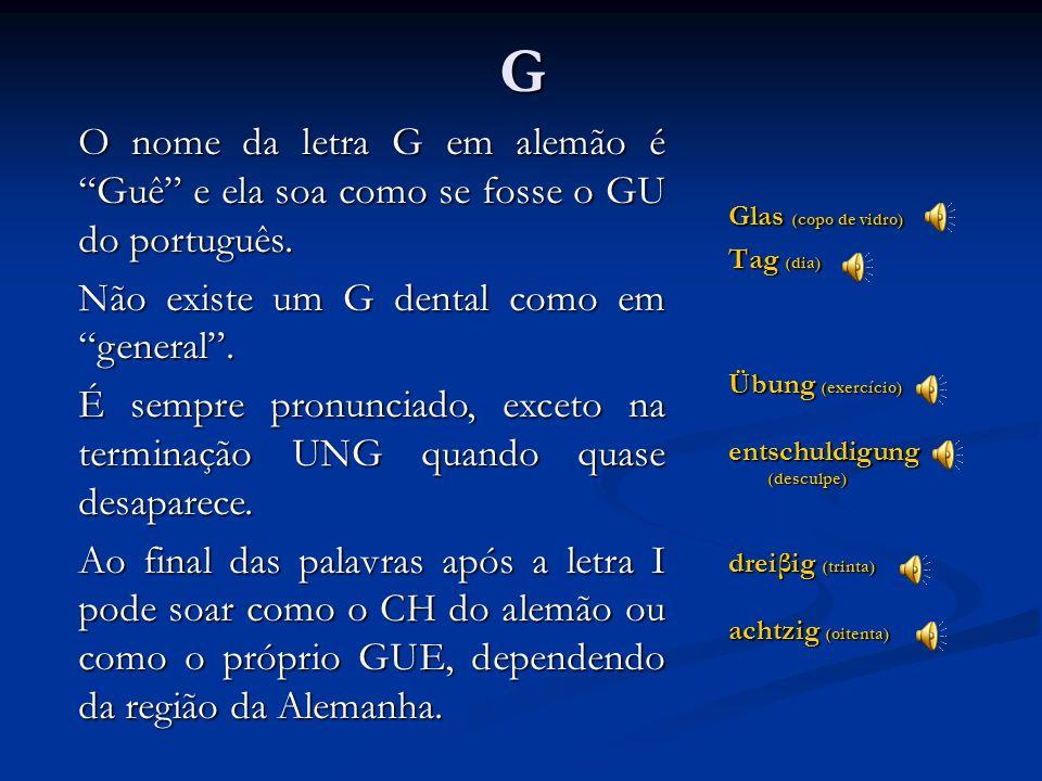 F Fisch (peixe) Affe (macaco) F é igual ao português. Há palavras com dois FF, mas o som é o mesmo.