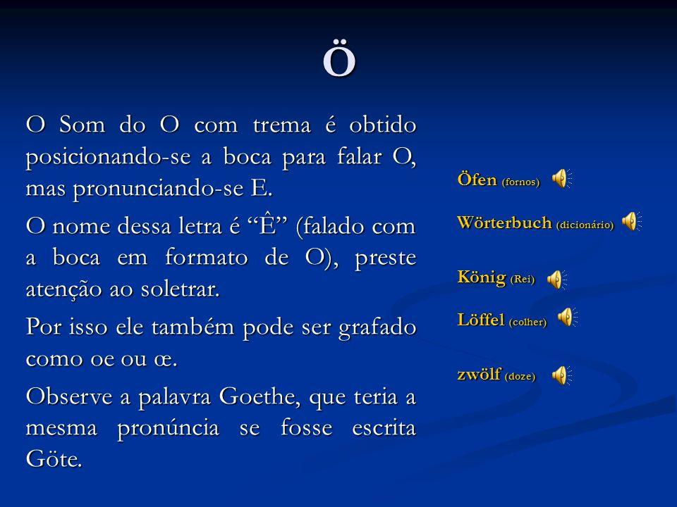 O Gott (Deus) Sofa (sofá) Oper (ópera) Em alemão temos o Ó aberto e o Ô fechado, chamados de curto e longo. Veja as regras para definir a vogal aberta
