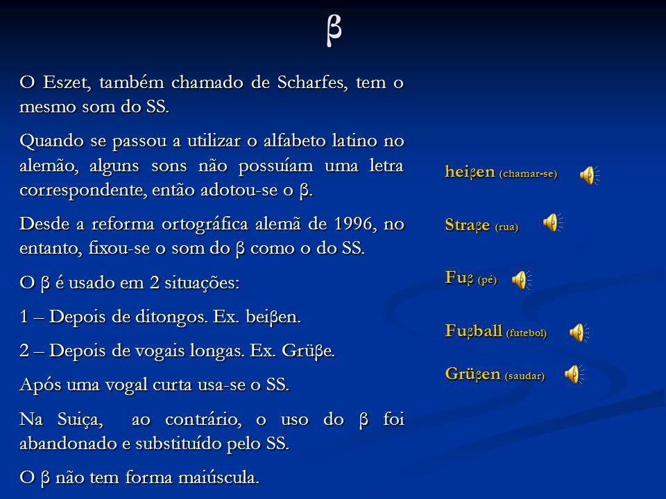 SS küssen (beijar) Wasser (água) essen (comer) O SS tem o mesmo som do SS em português, ou seja, som de S. O SS é usado após uma vogal curta, portanto