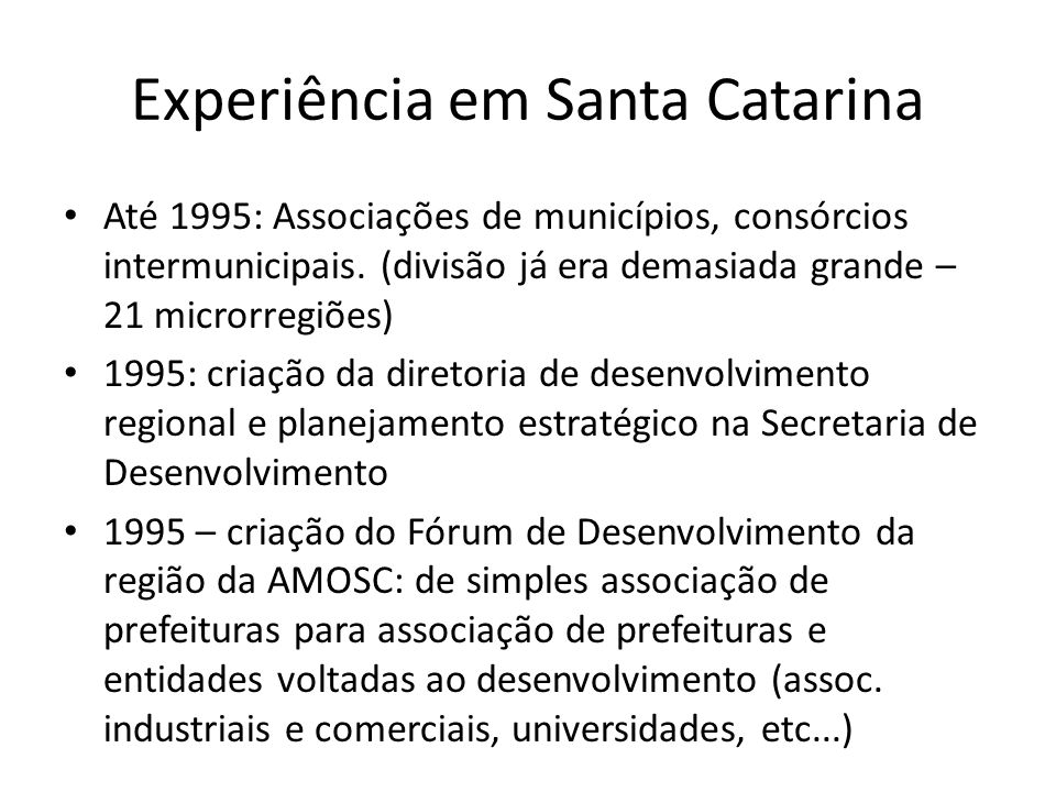 Experiência em Santa Catarina Até 1995: Associações de municípios, consórcios intermunicipais. (divisão já era demasiada grande – 21 microrregiões) 19