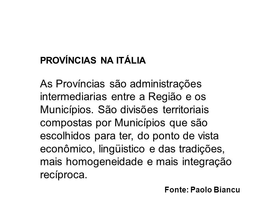 Fonte: Paolo Biancu PROVÍNCIAS NA ITÁLIA As Províncias são administrações intermediarias entre a Região e os Municípios. São divisões territoriais com