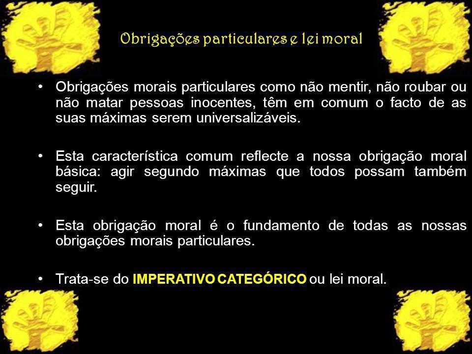 Obrigações particulares e lei moral Obrigações morais particulares como não mentir, não roubar ou não matar pessoas inocentes, têm em comum o facto de