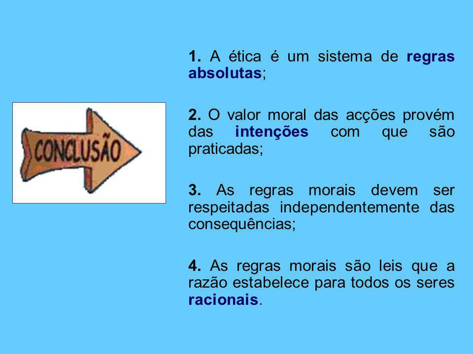 1. A ética é um sistema de regras absolutas; 2. O valor moral das acções provém das intenções com que são praticadas; 3. As regras morais devem ser re