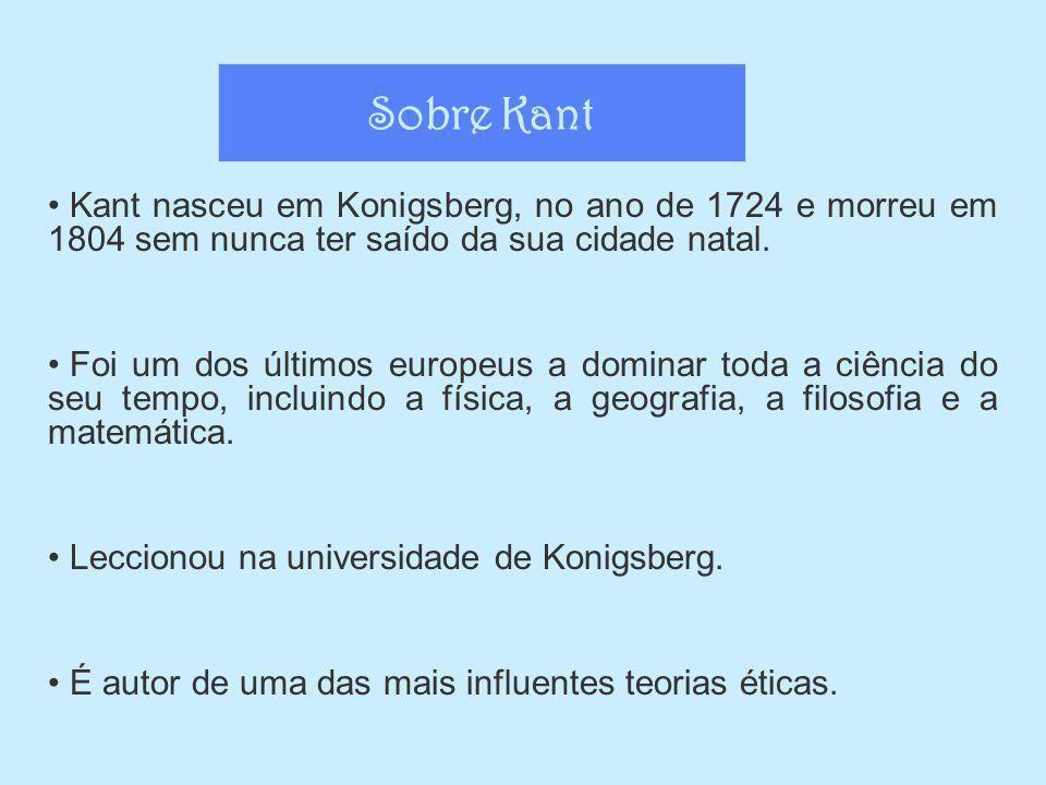 Kant nasceu em Konigsberg, no ano de 1724 e morreu em 1804 sem nunca ter saído da sua cidade natal. Foi um dos últimos europeus a dominar toda a ciênc