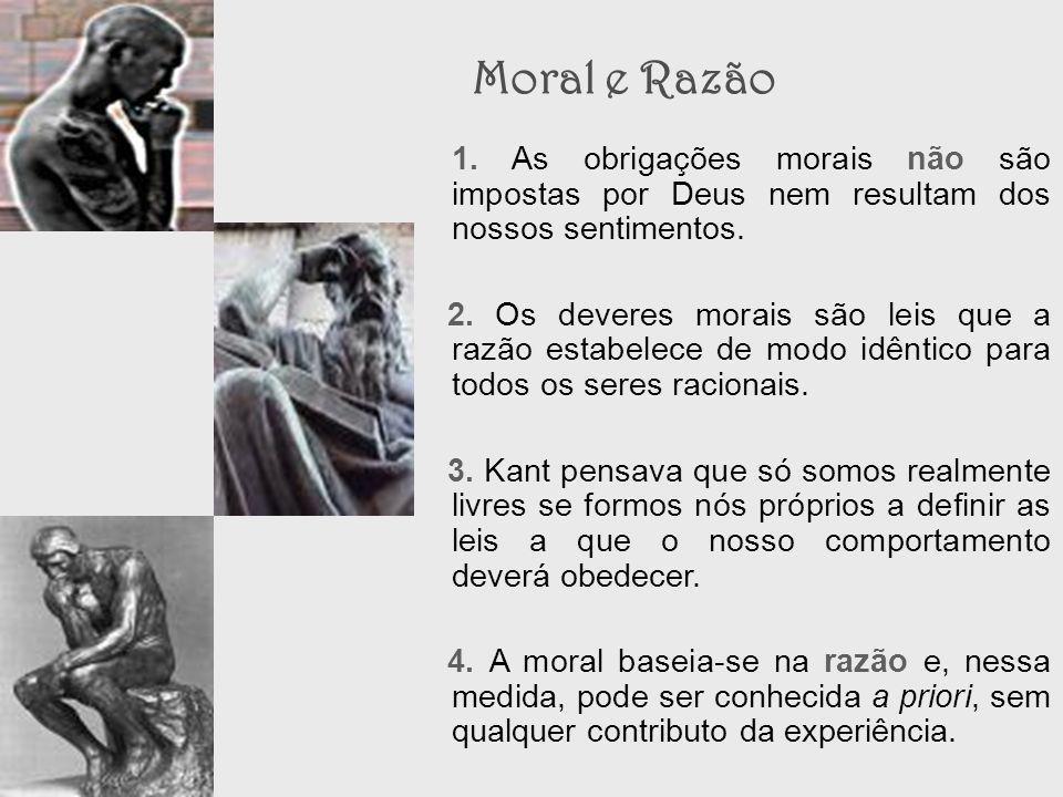 1. As obrigações morais não são impostas por Deus nem resultam dos nossos sentimentos. 2. Os deveres morais são leis que a razão estabelece de modo id