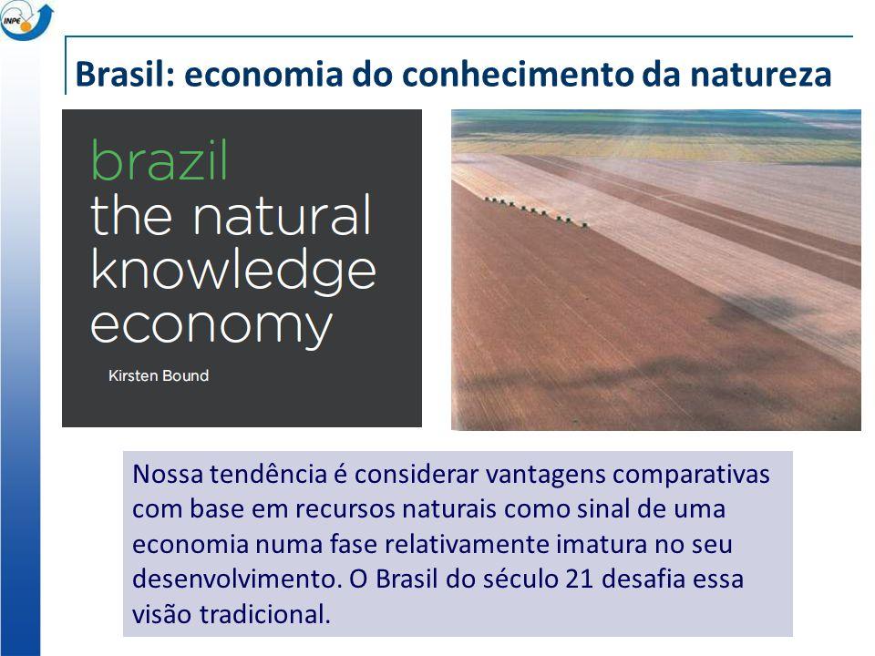 Brasil: economia do conhecimento da natureza Nossa tendência é considerar vantagens comparativas com base em recursos naturais como sinal de uma economia numa fase relativamente imatura no seu desenvolvimento.