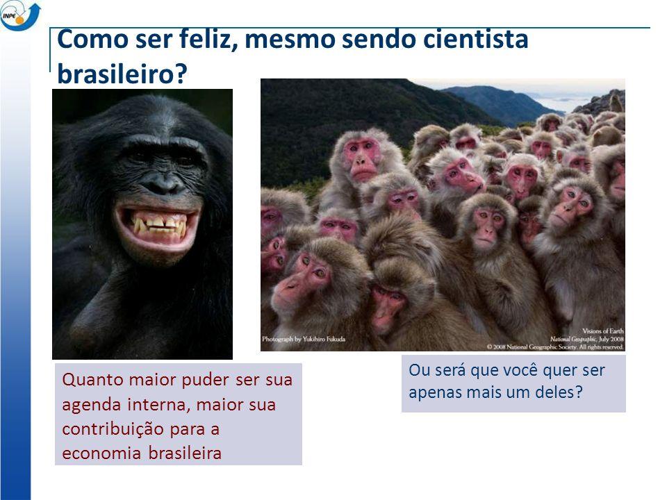 Como ser feliz, mesmo sendo cientista brasileiro.Ou será que você quer ser apenas mais um deles.
